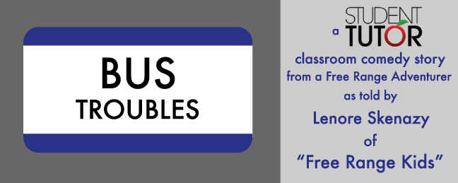 bus troubles lenore skenazy classroom comedy student tutor