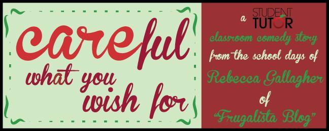 careful what you wish for santa rebecca gallagher frugalista blog student-tutor