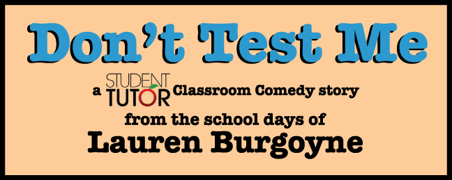 don't test me lauren burgoyne student-tutor classroom comedy