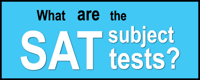 What are the SAT Subject Tests