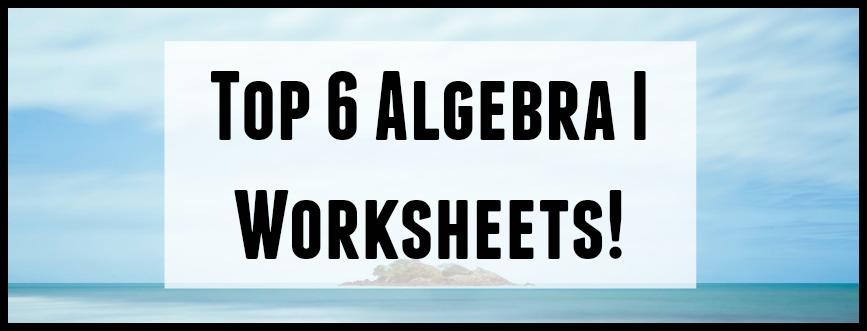 top 6 printable algebra I worksheets