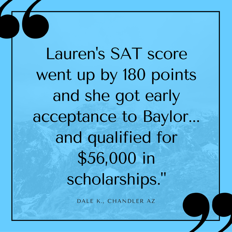 Lauren's SAT score went up by 180 points and she got early acceptance to Baylor...and qualified for $56,000 in scholarships.-